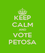KEEP CALM AND VOTE PETOSA - Personalised Poster A4 size