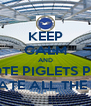 KEEP CALM AND VOTE PIGLETS PIES WE ATE ALL THE PIES - Personalised Poster A4 size