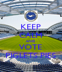 KEEP CALM AND VOTE PIGLETS PIES - Personalised Poster A4 size