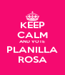 KEEP CALM AND VOTE PLANILLA ROSA - Personalised Poster A4 size