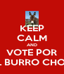 KEEP CALM AND VOTE POR EL BURRO CHON - Personalised Poster A4 size