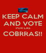 KEEP CALM AND VOTE POR LAS COBRRAS!!  - Personalised Poster A4 size