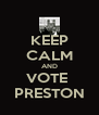 KEEP CALM AND VOTE  PRESTON - Personalised Poster A4 size