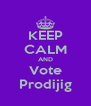 KEEP CALM AND Vote Prodijig - Personalised Poster A4 size