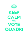KEEP CALM AND VOTE QUADRI - Personalised Poster A4 size