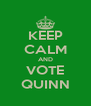 KEEP CALM AND VOTE QUINN - Personalised Poster A4 size