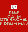 KEEP CALM AND VOTE RACHEL L FOR DRUM MAJOR - Personalised Poster A4 size