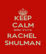 KEEP CALM AND VOTE RACHEL  SHULMAN - Personalised Poster A4 size