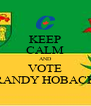 KEEP CALM AND VOTE RANDY HOBACK - Personalised Poster A4 size