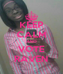 KEEP CALM AND VOTE RAVEN - Personalised Poster A4 size