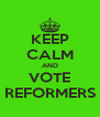 KEEP CALM AND VOTE REFORMERS - Personalised Poster A4 size