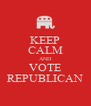 KEEP CALM AND VOTE REPUBLICAN - Personalised Poster A4 size
