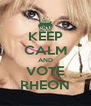KEEP CALM AND VOTE RHEON - Personalised Poster A4 size