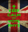KEEP CALM AND VOTE RHYS - Personalised Poster A4 size