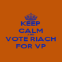KEEP CALM AND VOTE RIACH FOR VP - Personalised Poster A4 size
