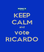 KEEP CALM and vote RICARDO - Personalised Poster A4 size