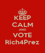 KEEP CALM AND VOTE Rich4Prez - Personalised Poster A4 size
