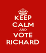 KEEP CALM AND VOTE RICHARD - Personalised Poster A4 size
