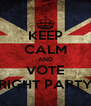 KEEP CALM AND VOTE RIGHT PARTY - Personalised Poster A4 size