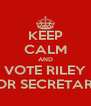 KEEP CALM AND VOTE RILEY FOR SECRETARY - Personalised Poster A4 size