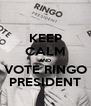 KEEP CALM AND VOTE RINGO PRESIDENT - Personalised Poster A4 size