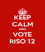 KEEP CALM AND VOTE RISO 12 - Personalised Poster A4 size