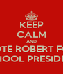 KEEP CALM AND VOTE ROBERT FOR SCHOOL PRESIDENT - Personalised Poster A4 size