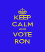KEEP CALM AND VOTE RON - Personalised Poster A4 size