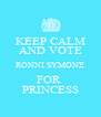 KEEP CALM AND VOTE RONNI SYMONE FOR  PRINCESS - Personalised Poster A4 size
