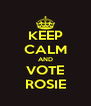 KEEP CALM AND VOTE ROSIE - Personalised Poster A4 size