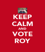 KEEP CALM AND VOTE ROY - Personalised Poster A4 size
