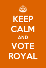 KEEP CALM AND VOTE ROYAL - Personalised Poster A4 size