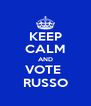 KEEP CALM AND VOTE  RUSSO - Personalised Poster A4 size