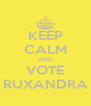 KEEP CALM AND VOTE RUXANDRA - Personalised Poster A4 size