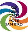 KEEP CALM AND VOTE SAM BIRD - Personalised Poster A4 size