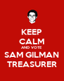 KEEP CALM AND VOTE SAM GILMAN TREASURER - Personalised Poster A4 size