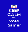 KEEP CALM AND Vote   Samer  - Personalised Poster A4 size