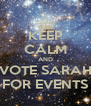 KEEP CALM AND VOTE SARAH FOR EVENTS - Personalised Poster A4 size