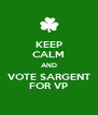 KEEP CALM AND VOTE SARGENT FOR VP - Personalised Poster A4 size