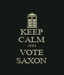 KEEP CALM AND VOTE SAXON - Personalised Poster A4 size