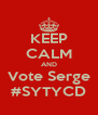 KEEP CALM AND Vote Serge #SYTYCD - Personalised Poster A4 size