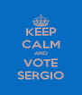 KEEP CALM AND VOTE SERGIO - Personalised Poster A4 size
