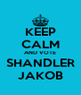 KEEP CALM AND VOTE SHANDLER JAKOB - Personalised Poster A4 size