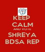 KEEP  CALM AND VOTE SHREYA BDSA REP - Personalised Poster A4 size
