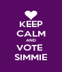 KEEP CALM AND VOTE  SIMMIE - Personalised Poster A4 size