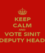 KEEP CALM AND VOTE SINIT FOR DEPUTY HEAD GIRL - Personalised Poster A4 size