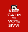 KEEP CALM AND VOTE SIVVI - Personalised Poster A4 size