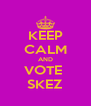 KEEP CALM AND VOTE  SKEZ - Personalised Poster A4 size
