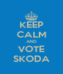 KEEP CALM AND VOTE SKODA - Personalised Poster A4 size