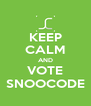 KEEP CALM AND VOTE SNOOCODE - Personalised Poster A4 size